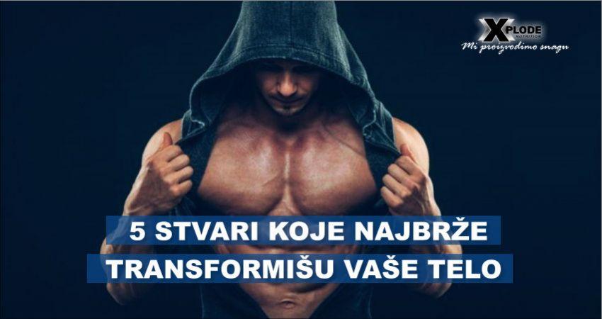 5 stvari koje najbrže transformišu Vaše telo